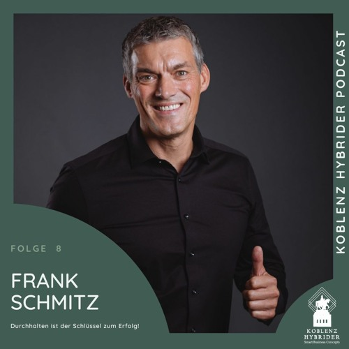 Folge 8 mit Frank Schmitz - Durchhalten ist der Schlüssel zum Erfolg!