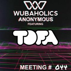 Wubaholics Anonymous (Meeting #044) ft. TOFA