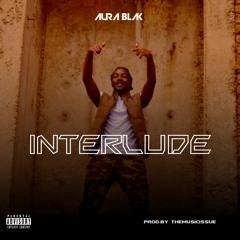 Aura Blak - Interlude [Prod,by TheMusicIssue]