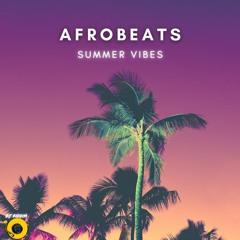 Afrobeats Summer Vibes Mix