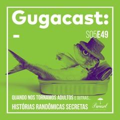Quando nos Tornamos Adultos e outras HISTÓRIAS RANDÔMICAS SECRETAS - Gugacast - S05E49