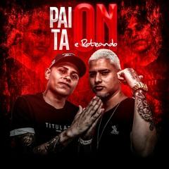 NEVOEIRO - PAI TA ON E ROTEANDO [ DJ JUNINHO DA VINTÉM ] 130BPM