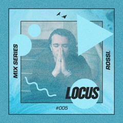 🔺 LOCUS Mix Series #005 - Rossi.