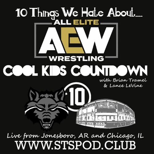 """Cool Kids Countdown Ep 108: """"Top 10 Things We Hate About All Elite Wrestling,"""" Episode 487"""