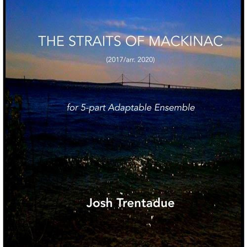 The Straits of Mackinac [ADAPTABLE ENSEMBLE] (2017/arr. 2020)