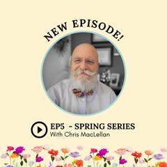 S2: Episode 5: Spring Series with Chris MacLellan