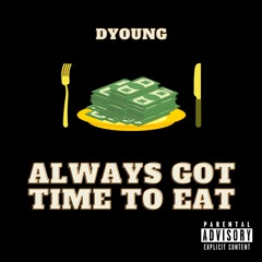 Always Got Time To Eat