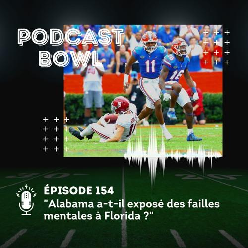 Podcast Bowl – Episode 154 : Alabama a-t-il exposé des failles mentales à Florida ?