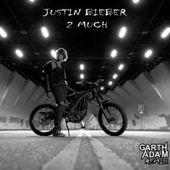 Justin Bieber - 2 Much (Garth Adam Remix)