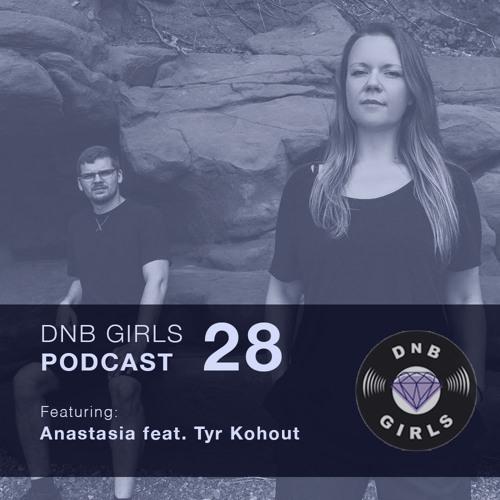 DnB Girls Podcast #28 - Anastasia feat Tyr Kohout