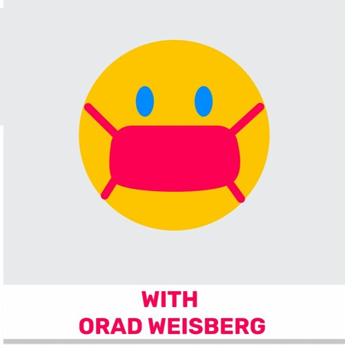 105 - COVID19 Product Management (Featuring Orad Weisberg)