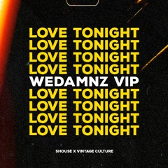 Shouse x Vintage Culture - Love Tonight (WeDamnz VIP Edit)