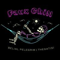 Faux Chill | Belial Pelegrim & TheGat(s)