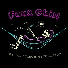 Faux Chill   Belial Pelegrim & TheGat(s)