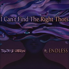 I Can't Find The Right Thots (Ft. Endless)