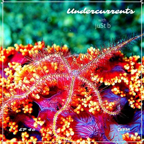 juSt b ▪️ undercurrents EP46 ▪️ apr 16 '21