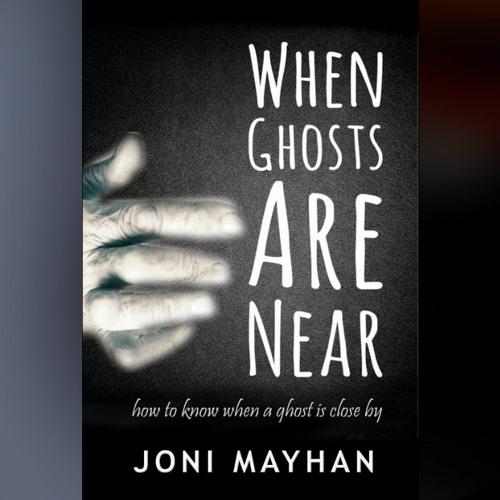 Ep 136 - Joni Mayhan | How We Experience Ghosts