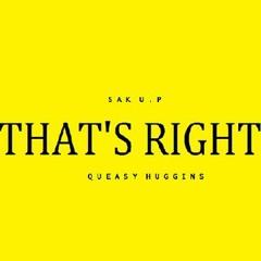 THAT'S RIGHT.(Sak U.p ft Queasy Huggins)