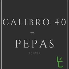 Calibro 40 - Pepas (GUAN RMX)
