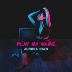 Play My Game - Aurora Rays