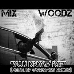 MiX- You Know Me Feat. Woodz (Prod. By Overbass Beats)