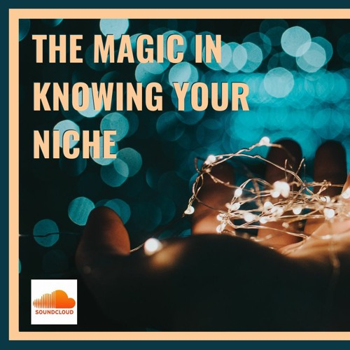 The Magic In KnowinG Your Niche Audio