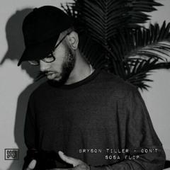 Bryson Tiller -  Don't [Sosa Flip]