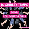 DJ SHIRLEY TEMPO - 2009: POP! COME THE GIRLS