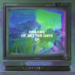 Dreams of Better Days (Don't Pass Me by)