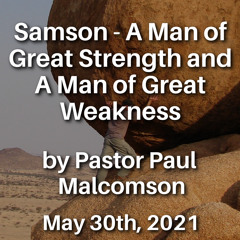 Samson - A Man of Great Strength and A Man of Great Weakness