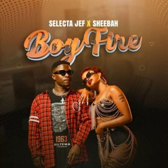 Selecta Jef Ft. Sheebah - Boy Fire [Afrobitia 2021]