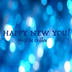 HAPPY NEW YOU!  - Created By R M Cribben © 2016 All Rights Reserved