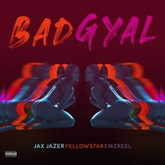 JAX JAZER & YELLOWSTAR & EMZREEL - BAD GYAL