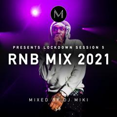 Lockdown Session 5 - RNB Mix 2021 - DJ Miki