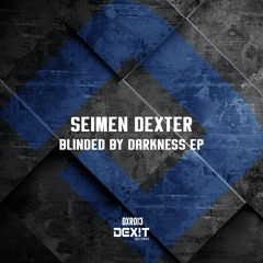 Seimen Dexter - Blinded By Darkness (Original Mix) PREVIEW