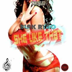 Black Ryno- SHE LIKE THAT