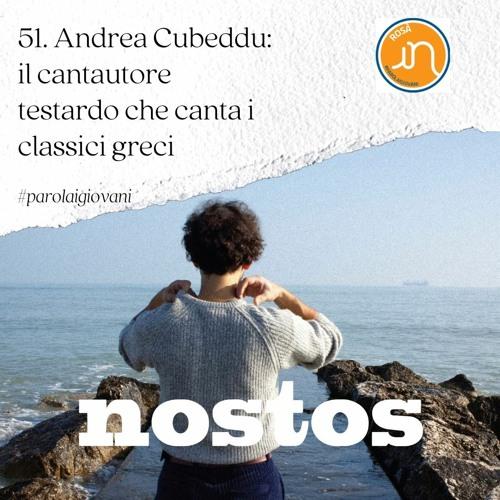 Andrea Cubeddu: il cantautore testardo che canta i classici greci