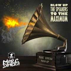 Marc Dimera - Blow Up The Speakers To The Max (The 6th Gate Mash-Up)