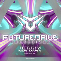 Iridium - New Dawn (Original MIx) - Futuredrive Recordings - OUT NOW !!!