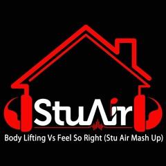 Body Lifting Vs Feel So Right (Stu Air Mash Up)