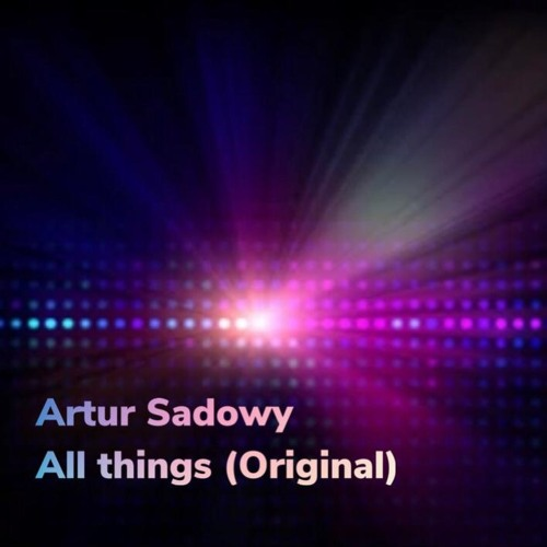 Artur Sadowy - All Things (Original Mix)