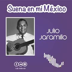 Suena en mi México: Julio Jaramillo