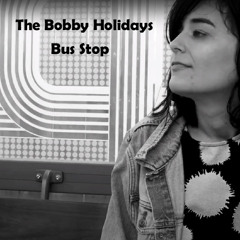 The Bobby Holidays - Bus Stop