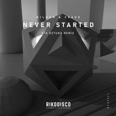 Nilhan & CEAUS - Never Started (Ata Oztuna Remix)