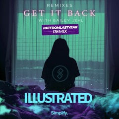Illustrated - Get It Back (feat. Bailey Jehl) (PatFromLastYear Remix)