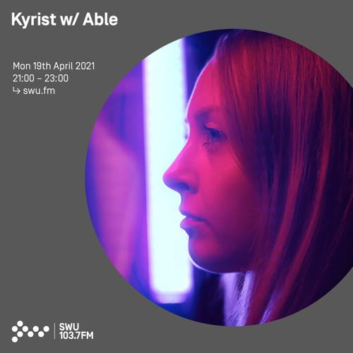 Kyrist w/ Able - 19th APR 2021