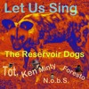 The Reservoir Dogs - Let Us Sing
