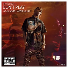 Don't Play - Look Mom i can Fly remix (V1)