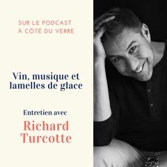#23 - Vin, musique et lamelles de glace. Entretien avec Richard Turcotte