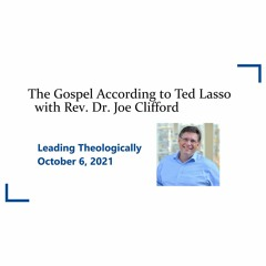 The Gospel According to Ted Lasso with the Rev. Dr. Joe Clifford